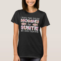 I Have Two Titles Mommy And Auntie Mother's Day T-Shirt