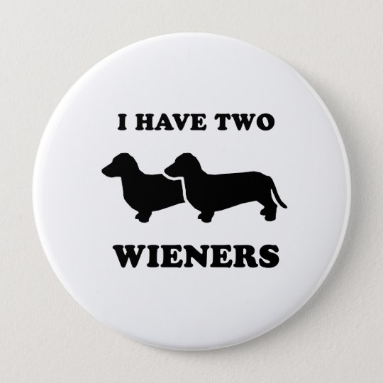 I have two wieners pinback button