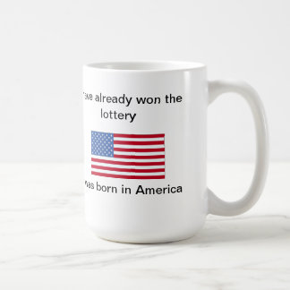 I have won the lottery, I was born in America Coffee Mug
