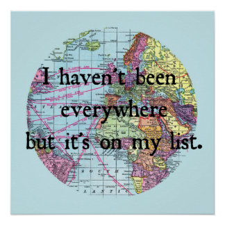 I Haven't Been Everywhere Poster