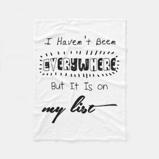 I Haven't Been Everywhere - Travel Quote Fleece Blanket