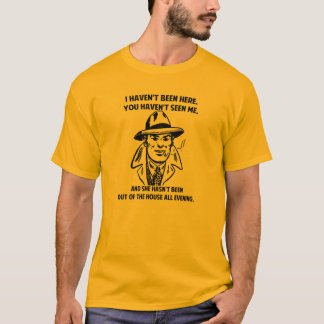 I Haven't Been Here... T-Shirt