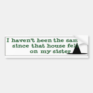 I haven't been the same.... bumper sticker
