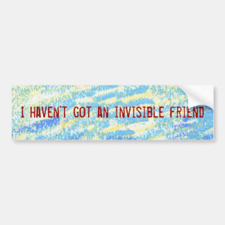I haven't got an invisible friend sticker car bumper sticker