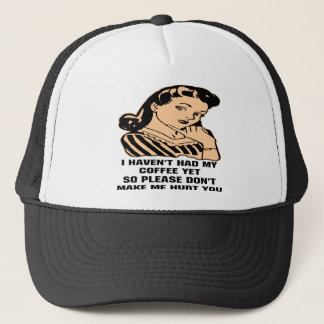 I Haven't Had My Coffee Yet So Please Don't Make Trucker Hat