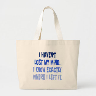 I haven't lost my mind. tote bag