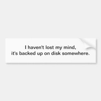 I haven't lost my mind - bumper sticker
