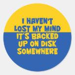 I haven't lost my mind. classic round sticker