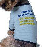I haven't lost my mind. dog shirt