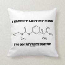 I Haven't Lost My Mind I'm On Rivastigmine Throw Pillow