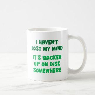 I haven't lost my mind. classic white coffee mug