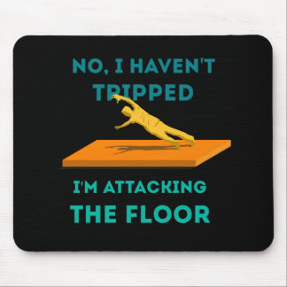 I haven't Tripped Mouse Pad