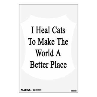 I Heal Cats To Make The World A Better Place Wall Skins