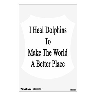 I Heal Dolphins To Make The World A Better Place Room Stickers