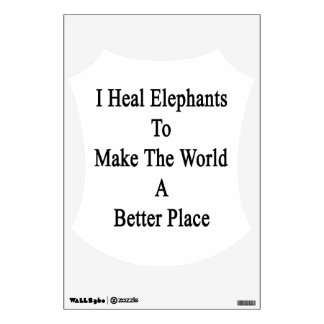 I Heal Elephants To Make The World A Better Place. Room Stickers