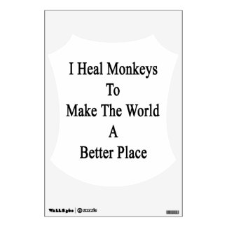 I Heal Monkeys To Make The World A Better Place Wall Sticker