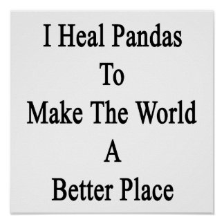 I Heal Pandas To Make The World A Better Place Posters