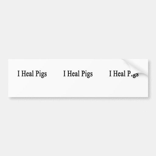 I Heal Pigs Bumper Stickers