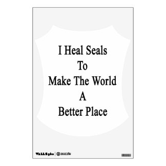 I Heal Seals To Make The World A Better Place Wall Decor