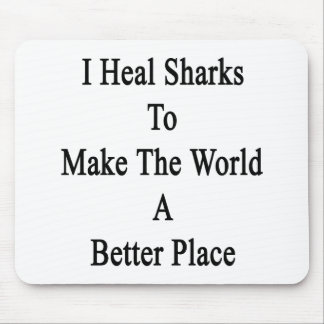 I Heal Sharks To Make The World A Better Place Mousepad