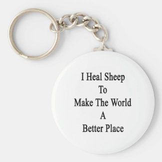 I Heal Sheep To Make The World A Better Place Key Chains