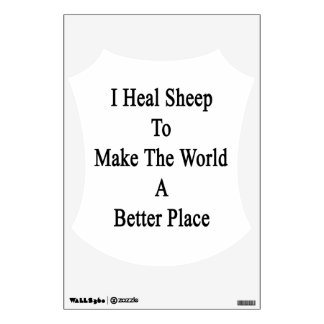 I Heal Sheep To Make The World A Better Place Wall Skin