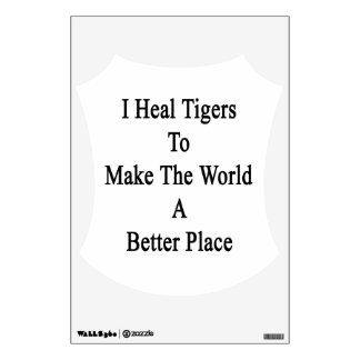 I Heal Tigers To Make The World A Better Place Wall Sticker