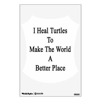 I Heal Turtles To Make The World A Better Place Wall Sticker
