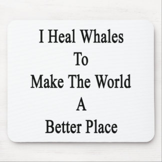 I Heal Whales To Make The World A Better Place Mousepad