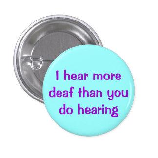 I Hear More Deaf... Button