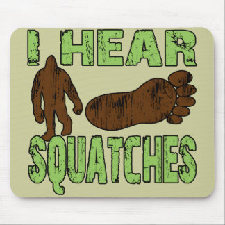 I Hear Squatches Mouse Pad
