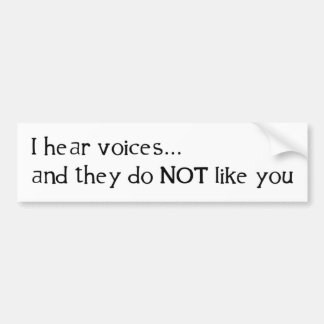 I Hear Voices ... and They Do Not Like You Bumper Stickers