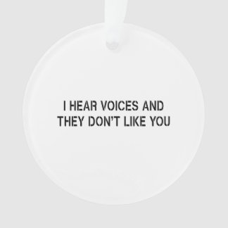 I Hear Voices and They Don't Like You Ornament
