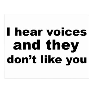 I hear voices and they don't like you postcard