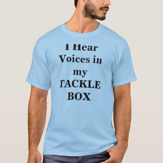 I Hear Voices in my TACKLE BOX T-Shirt
