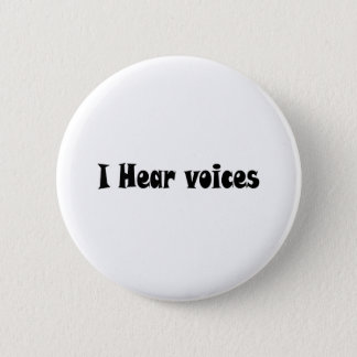 I Hear Voices Pinback Button