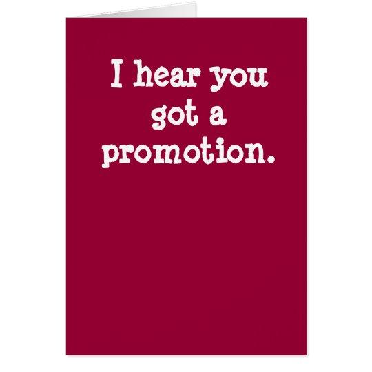I hear you got a promotion. card
