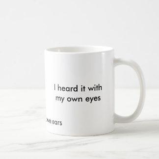 I heard it with my own eyes, I saw it with my o... Coffee Mug