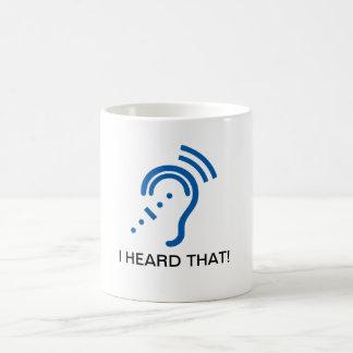 I HEARD THAT! Mug