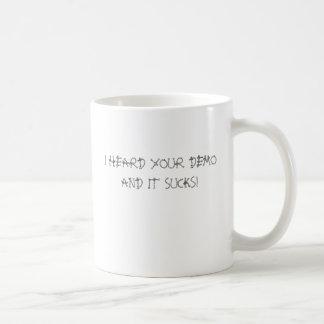 I HEARD YOUR DEMO AND IT SUCKS! COFFEE MUG