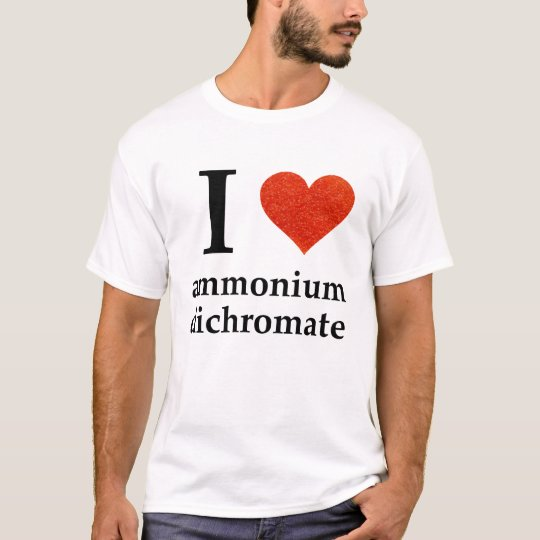 I Heart Ammonium Dichromate T-Shirt