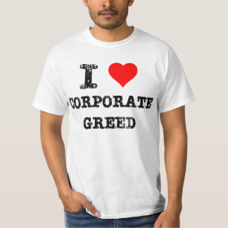 I Heart Corporate Greed T Shirt
