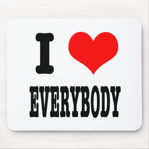I HEART (LOVE) EVERYBODY MOUSE PAD