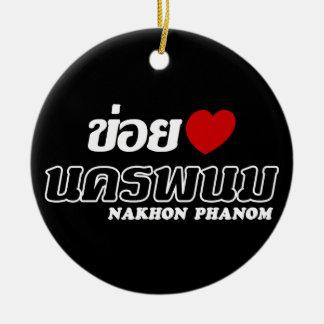 I Heart (Love) Nakhon Phanom, Isan, Thailand Ceramic Ornament