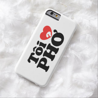 I Heart (Love) Pho (Tôi ❤ PHỞ) Vietnamese Language Barely There iPhone 6 Case