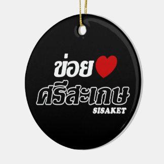 I Heart (Love) Sisaket, Isan, Thailand Ceramic Ornament