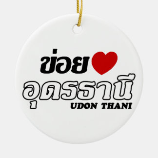 I Heart (Love) Udon Thani, Isan, Thailand Ceramic Ornament
