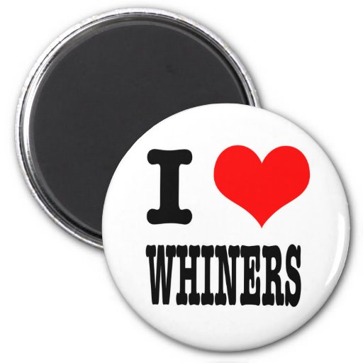 I HEART (LOVE) WHINERS MAGNET