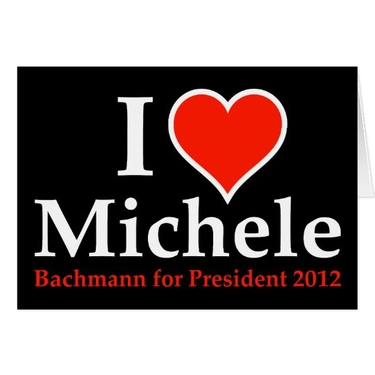I Heart Michele Bachmann Card