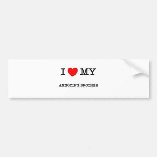 I Heart My ANNOYING BROTHER Bumper Stickers